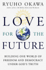 Love for the Future: Building One World of Freedom and Democracy Under God's Truth Cover Image