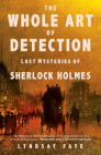 The Whole Art of Detection: Lost Mysteries of Sherlock Holmes Cover Image