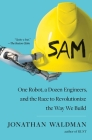 SAM: One Robot, a Dozen Engineers, and the Race to Revolutionize the Way We Build Cover Image