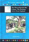 The Massachusetts Bay Colony: The Puritans Arrive from England (Building America (Mitchell Lane)) Cover Image