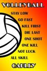 Volleyball Stay Low Go Fast Kill First Die Last One Shot One Kill Not Luck All Skill Oakley: College Ruled Composition Book Cover Image