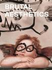 Brutal Aesthetics: Dubuffet, Bataille, Jorn, Paolozzi, Oldenburg Cover Image