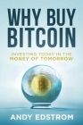 Why Buy Bitcoin: Investing Today in the Money of Tomorrow Cover Image