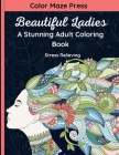 Beautiful Ladies - A Stunning Adult Coloring Book: 30 High Quality and Very Detailed Portraits and Full Body Designs of Gorgeous Females with Flowers, Cover Image