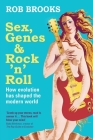 Sex, Genes and Rock 'n' Roll: How evolution has shaped the modern world Cover Image