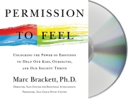 Permission to Feel: Unlocking the Power of Emotions to Help Our Kids, Ourselves, and Our Society Thrive Cover Image