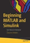 Beginning MATLAB and Simulink: From Novice to Professional Cover Image