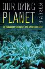 Our Dying Planet: An Ecologist's View of the Crisis We Face Cover Image