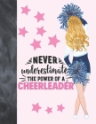Never Underestimate The Power Of A Cheerleader: Cheerleading Gift For Girls - College Ruled Composition Writing School Notebook To Take Classroom Teac Cover Image