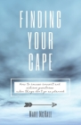 Finding Your Cape: How to Course Correct and Achieve Greatness When Things Don't Go As Planned Cover Image