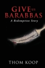 Give Us Barabbas: A Redemption Story Cover Image