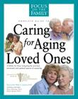 Complete Guide to Caring for Aging Loved Ones: A Lifeline for Those Navigating the Practical, Emotional, and Spiritual Aspects of Caregiving (Focus on the Family) Cover Image