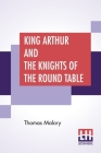 King Arthur And The Knights Of The Round Table: Edited By Rupert S. Holland Cover Image