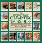 The Encyclopedia of Oil Painting Techniques: A Unique Step-by-Step Visual Directory of all the Key Oil-Painting Techniques Cover Image