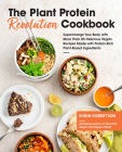 The Plant Protein Revolution Cookbook: Supercharge Your Body with More Than 85 Delicious Vegan Recipes Made with Protein-Rich Plant-Based Ingredients Cover Image