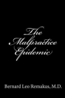 The Malpractice Epidemic: A Layman's Guide To Medical Malpractice Cover Image