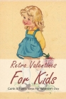 Retro Valentines For Kids: Cards & Poems Ideas For Valentine's Day: Vintage Valentine Poems Cover Image