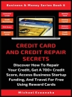 Credit Card And Credit Repair Secrets: Discover How To Repair Your Credit, Get A 700+ Credit Score, Access Business Startup Funding, And Travel For Fr Cover Image