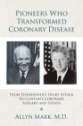 Pioneers Who Transformed Coronary Disease: From Eisenhower's Heart Attack to Clinton's Coronary Surgery and Stents Cover Image