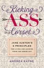 Kicking Ass in a Corset: Jane Austen's 6 Principles for Living and Leading from the Inside Out Cover Image