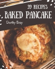 99 Baked Pancake Recipes: Cook it Yourself with Baked Pancake Cookbook! Cover Image