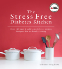 The Stress Free Diabetes Kitchen: Over 140 Easy & Delicious Diabetes Recipes Designed for No-Hassle Cooking Cover Image