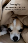 Naughty PASSWORD BOOK address & password book: Tracker To Protect Your Personal Internet Website Included Address Book. Cover Image