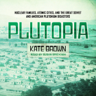 Plutopia: Nuclear Families, Atomic Cities, and the Great Soviet and American Plutonium Disasters Cover Image
