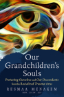Our Grandchildren's Souls: Protecting Ourselves and Our Descendants from the Virus of Racialized Trauma Cover Image