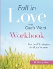 Fall in Love with God's Word [WORKBOOK]: Practical Strategies for Busy Women Cover Image