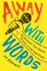 Away with Words: An Irreverent Tour Through the World of Pun Competitions Cover Image