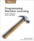 Programming Machine Learning: From Coding to Deep Learning Cover Image