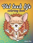 Vet Tech Life Coloring Book: A Snarky and Humorous Veterinary Technician Coloring Book for Adults Cover Image