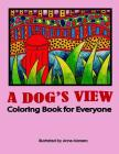 A Dog's View Coloring Book for Everyone Cover Image