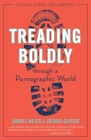 Treading Boldly through a Pornographic World: A Field Guide for Parents Cover Image
