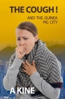 THE COUGH! and the Guinea Pig City: Coronavirus: COVID-19 and other created tragedies Cover Image