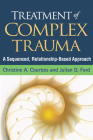 Treatment of Complex Trauma: A Sequenced, Relationship-Based Approach Cover Image