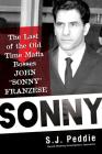 Sonny: The Last of the Old Time Mafia Bosses, John Sonny Franzese Cover Image