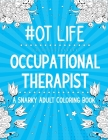 OT Life: Occupational Therapist: A Snarky, Relatable & Humorous Adult Coloring Book For Stress Relief and Relaxation Cover Image