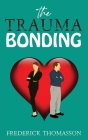 The Trauma Bonding: How to Understand the Trauma of Exploitative Relationships and Come Out Better for It Cover Image