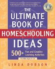 The Ultimate Book of Homeschooling Ideas: 500+ Fun and Creative Learning Activities for Kids Ages 3-12 (Prima Home Learning Library) Cover Image