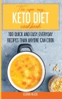 Keto Diet Cookbook for Beginners 2021: 100 Quick and Easy Everyday Recipes than Anyone Can Cook Cover Image