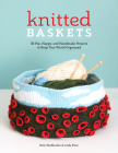 Knitted Baskets: 42 Hip, Happy, and Handmade Projects to Keep Your World Organized Cover Image