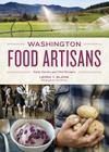Washington Food Artisans: Farm Stories and Chef Recipes Cover Image