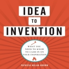 Idea to Invention: What You Need to Know to Cash in on Your Inspiration Cover Image
