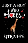 Just a Boy Who Loves Giraffe: Gift for Giraffe Lovers, Giraffe Lovers Journal / Notebook / Diary / Thanksgiving / Christmas & Birthday Gift Cover Image