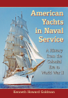 American Yachts in Naval Service: A History from the Colonial Era to World War II Cover Image