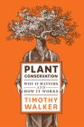 Plant Conservation: Why It Matters and How It Works Cover Image