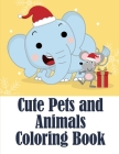 Cute Pets and Animals Coloring Book: Coloring Pages with Adorable Animal Designs, Creative Art Activities for Children, kids and Adults Cover Image