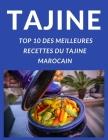 Tajine Top 10 Des Meilleures Recettes Du Tajine Marocain: Apprendre a Préparer Et a Cuisiner Les 10 Meilleures Tajines Comme Les Marocains Cover Image